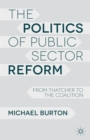 Image for The politics of public service reform  : from Thatcher to the coalition