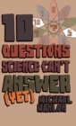 Image for 10 questions science can't answer (yet)  : a guide to the scientific wilderness