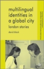 Image for Multilingual identities in a global city  : London stories