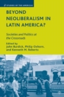 Image for Beyond Neoliberalism in Latin America?: Societies and Politics at the Crossroads