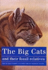 Image for The Big Cats and Their Fossil Relatives : An Illustrated Guide to Their Evolution and Natural History