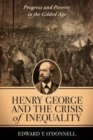 Image for Henry George and the Crisis of Inequality : Progress and Poverty in the Gilded Age