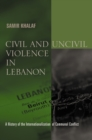 Image for Civil and uncivil violence  : a history of the internationalization of communal conflict in Lebanon