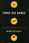 Image for Three big bangs  : matter-energy, life, mind