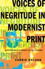 Image for Voices of negritude in modernist print  : aesthetic subjectivity, diaspora, and lyric regime