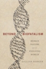 Image for Beyond Biofatalism : Human Nature for an Evolving World
