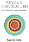 Image for Beyond individualism  : the challenge of inclusive communities