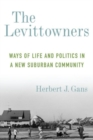 Image for The Levittowners : Ways of Life and Politics in a New Suburban Community
