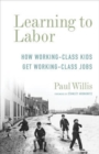 Image for Learning to Labor - How Working-Class Kids Get Working-Class Jobs