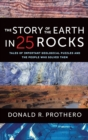 Image for The Story of the Earth in 25 Rocks : Tales of Important Geological Puzzles and the People Who Solved Them