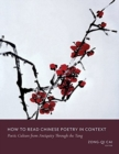Image for How to Read Chinese Poetry in Context : Poetic Culture from Antiquity Through the Tang