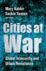 Image for Cities at War : Global Insecurity and Urban Resistance