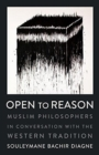 Image for Open to Reason : Muslim Philosophers in Conversation with the Western Tradition