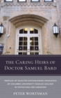Image for The Caring Heirs of Doctor Samuel Bard : Profiles of Selected Distinguished Graduates of Columbia University Vagelos College of Physicians and Surgeons