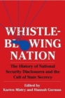 Image for Whistleblowing Nation : The History of National Security Disclosures and the Cult of State Secrecy