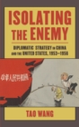 Image for Isolating the enemy  : diplomatic strategy in China and the United States, 1953-1956