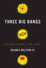 Image for Three big bangs: matter-energy, life, mind