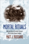 Image for Mortal rituals: what the story of the Andes survivors tells us about human evolution