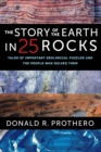 Image for The story of the Earth in 25 rocks: tales of important geological puzzles and the people who solved them
