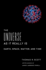 Image for Universe as It Really Is: Earth, Space, Matter, and Time