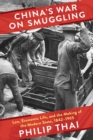 Image for China's War on Smuggling: Law, Economic Life, and the Making of the Modern State, 1842-1965