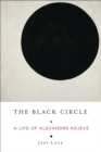 Image for Black Circle: A Life of Alexandre Kojeve