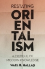 Image for Restating Orientalism: a critique of modern knowledge