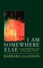 Image for I Am Somewhere Else : Gospel Reflections from an Emerging Church