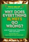 Image for Why Does Everything Always Go Wrong? : And Other Bad Thoughts You Can Beat