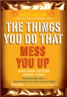 Image for The Things You Do That Mess You Up : And How to Stop Doing Them