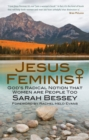 Image for Jesus feminist: exploring God's radical notion that women are people, too : an invitation to revisit the Bible's view of women