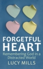 Image for Forgetful heart: remembering God in a distracted world