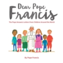 Image for Dear Pope Francis  : the Pope answers letters from children around the world