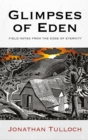Image for Glimpses of Eden: field notes from the edge of eternity
