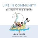 Image for Life in Community: An illustrated and abridged edition of Jean Vanier's classic Community and Growth