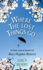 Image for Where the lost things go  : a Lent course on faith and deliverance in Mary Poppins returns