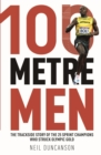 Image for 100 metre men  : the inside story of the fastest men on Earth