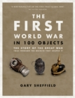 Image for The First World War in 100 objects  : the story of the Great War told through the objects that shaped it