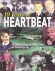 Image for 10 years of Heartbeat  : a celebration of Heartbeat
