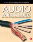 Image for The audio wiring guide  : how to wire the most popular audio and video connectors