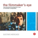 Image for The filmmaker's eye  : learning (and breaking) the rules of cinematic composition