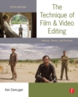 Image for The technique of film and video editing  : history, theory, and practice