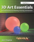 Image for 3D art essentials  : the fundamentals of 3D modeling, texturing, and animation