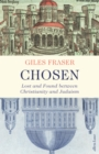 Image for Chosen  : lost and found between Christianity and Judaism