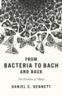 Image for From bacteria to Bach and back  : the evolution of minds