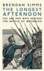 Image for The longest afternoon  : the four hundred men who decided the Battle of Waterloo