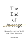 Image for The end of average  : how we succeed in a world that values sameness