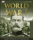 Image for World War I: the definitive visual guide : from Sarajevo to Versailles