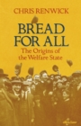 Image for Bread for all  : the origins of the welfare state