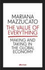 Image for The value of everything  : making and taking in the global economy